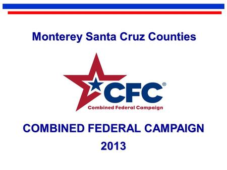 COMBINED FEDERAL CAMPAIGN 2013 Monterey Santa Cruz Counties.