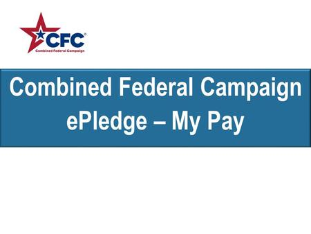 Combined Federal Campaign ePledge – My Pay. ePledge Initiative Combined Federal Campaign donations via electronic payroll deduction giving were previously.
