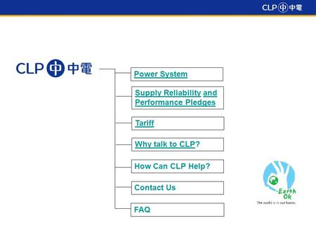 Power System Supply ReliabilitySupply Reliability and Performance Pledges Tariff Why talk to CLPWhy talk to CLP? FAQ How Can CLP Help? Contact Us.