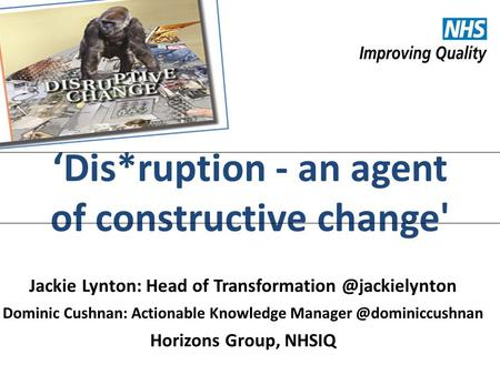 #NHSChangeDay #SHCRchat 'Dis*ruption - an agent of constructive change' Jackie Lynton: Head of Dominic Cushnan: Actionable.