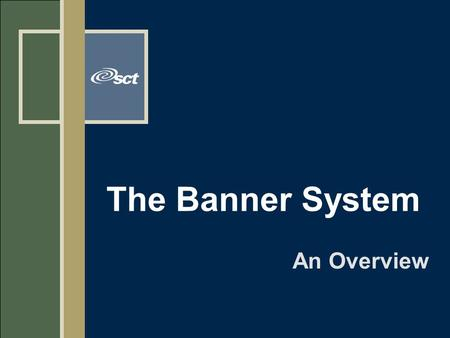 The Banner System An Overview. 2 Banner is the software u SCT is the leading global provider of e-education technology solutions for institutions of all.