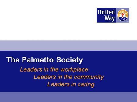 The Palmetto Society Leaders in the workplace Leaders in the community Leaders in caring.