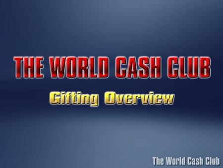 Gifting and Charity are the cornerstones of The WORLD CASH CLUB Program.