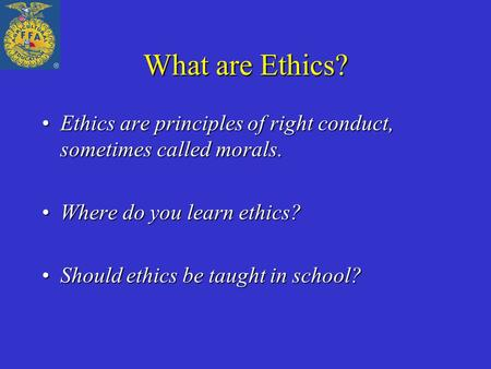 What are Ethics? Ethics are principles of right conduct, sometimes called morals.Ethics are principles of right conduct, sometimes called morals. Where.