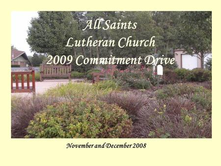 All Saints Lutheran Church 2006 Commitment Drive November and December 2008 All Saints Lutheran Church 2009 Commitment Drive.