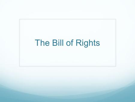 The Bill of Rights. Bill of Rights Basics First ten Amendments to the Constitution.