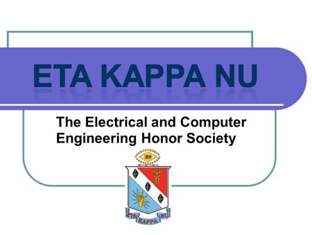 The Electrical and Computer Engineering Honor Society.