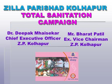 Dr. Deepak Mhaisekar Chief Executive Officer Z.P. Kolhapur Mr. Bharat Patil Ex. Vice Chairman Z.P. Kolhapur.