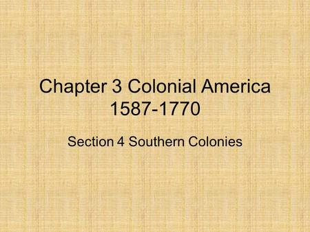 Chapter 3 Colonial America 1587-1770 Section 4 Southern Colonies.