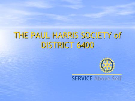 THE PAUL HARRIS SOCIETY of DISTRICT 6400 DEFINITION The Paul Harris Society of District 6400 is a new level of recognition for those donors who make.
