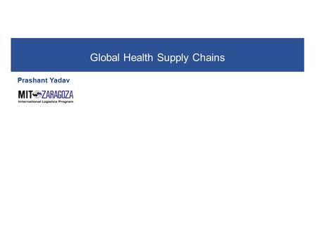 Global Health Supply Chains Prashant Yadav. Yadav. Global Health Supply Chains 2 The health production process.