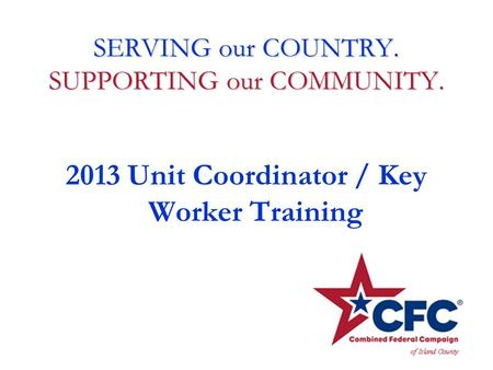 SERVING our COUNTRY. SUPPORTING our COMMUNITY. 2013 Unit Coordinator / Key Worker Training.