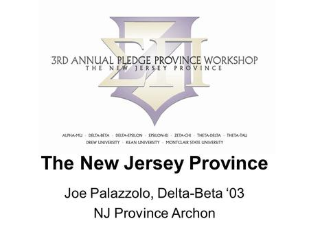 The New Jersey Province Joe Palazzolo, Delta-Beta '03 NJ Province Archon.