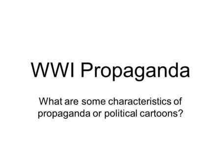 What are some characteristics of propaganda or political cartoons?