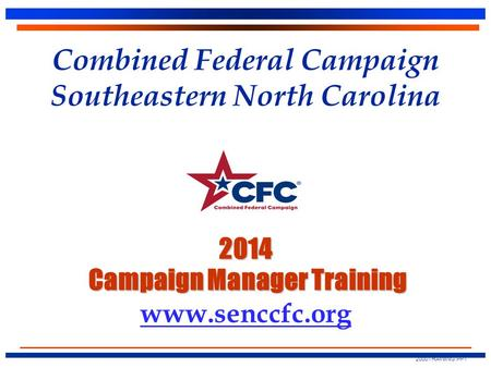 2014 Campaign Manager Training Combined Federal Campaign Southeastern North Carolina 2014 Campaign Manager Training www.senccfc.org 2000TRAINING.PPT.