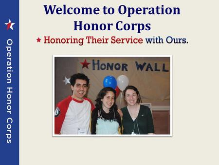 Welcome to Operation Honor Corps. Operation Honor Corps Operation Honor Corps is a project that supports military service members, families, and veterans.