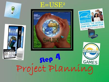 E=USE 2 Step 4 Project Planning. Step 3 Review… How did Step 3 go??? – Light switch face plate/exterior door stickers – Awareness Poster – Monthly patrol.