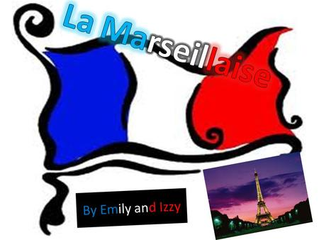 La Marseillaise By Emily and Izzy.