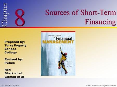 © 2003 McGraw-Hill Ryerson Limited 8 8 Chapter Sources of Short-Term Financing McGraw-Hill Ryerson©2003 McGraw-Hill Ryerson Limited Prepared by: Terry.