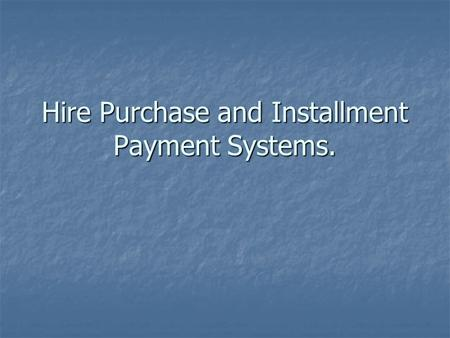 Hire Purchase and Installment Payment Systems.
