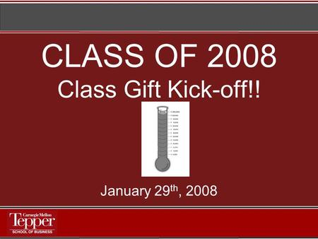 CLASS OF 2008 Class Gift Kick-off!! January 29 th, 2008.
