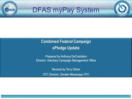 1 Combined Federal Campaign ePledge Update Prepared by Anthony DeCristofaro Director, Voluntary Campaign Management Office Revised by Terry Olivier CFC.