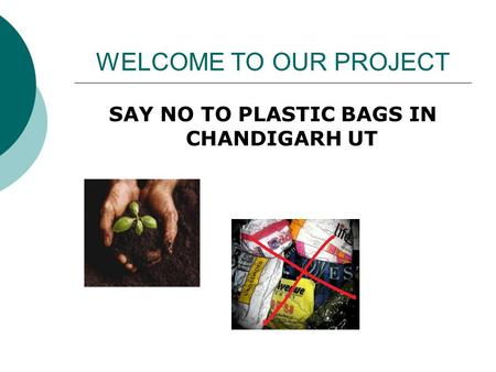 WELCOME TO OUR PROJECT SAY NO TO PLASTIC BAGS IN CHANDIGARH UT.