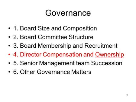 1 Governance 1. Board Size and Composition 2. Board Committee Structure 3. Board Membership and Recruitment 4. Director Compensation and Ownership 5. Senior.