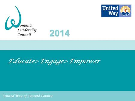 United Way of Forsyth County Educate> Engage> Empower 2014.