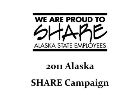 2011 Alaska SHARE Campaign. 2011 Goal Person to Person.