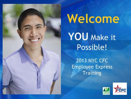 Welcome YOU Make it Possible! 2013 NYC CFC Employee Express Training.