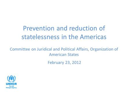 Prevention and reduction of statelessness in the Americas Committee on Juridical and Political Affairs, Organization of American States February 23, 2012.