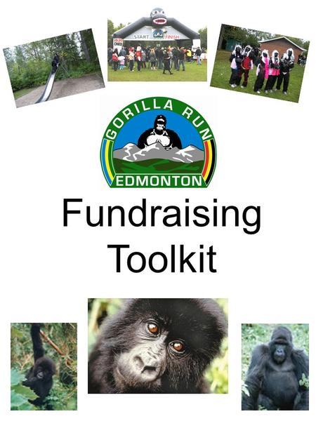 "Fundraising Toolkit. Fundraising Instructions Online donations: 1.Visit  and click on ""become a fundraiser.""http://www.active.com/donate/EdmontonGorillaRun11."
