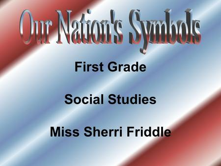 First Grade Social Studies Miss Sherri Friddle. Pledge of Allegiance I pledge allegiance to the flag of the United States of America. And to the republic.