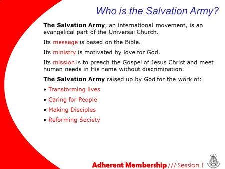 The Salvation Army, an international movement, is an evangelical part of the Universal Church. Its message is based on the Bible. Its ministry is motivated.
