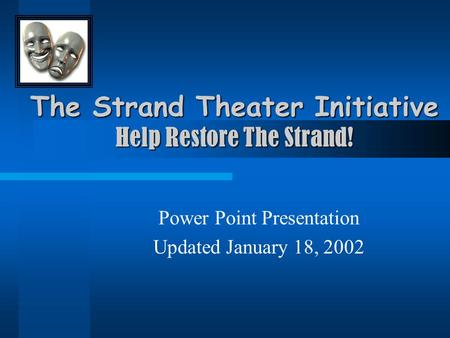 The Strand Theater Initiative Help Restore The Strand! Power Point Presentation Updated January 18, 2002.