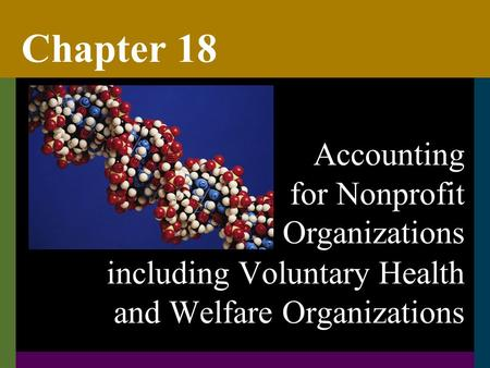 Chapter 18 including Voluntary Health and Welfare Organizations Accounting for Nonprofit Organizations.