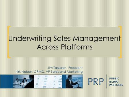 Underwriting Sales Management Across Platforms Jim Taszarek, President Kirk Nelson, CRMC, VP Sales and Marketing.