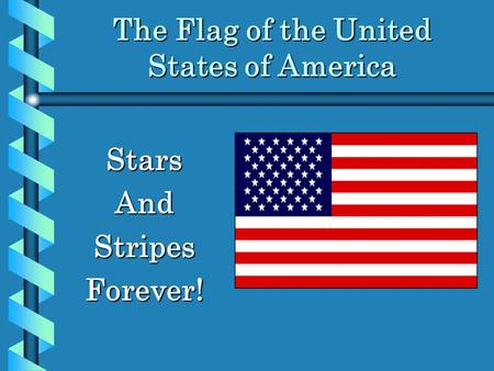 The Flag of the United States of America StarsAndStripesForever!