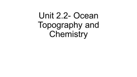 Unit 2.2- Ocean Topography and Chemistry. Home Room Bell Work Oct 15 Agenda: 1.Bell Work 2.Pledge of Allegiance 3.Finish Bell Work 4.New students in class.