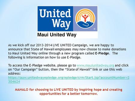 As we kick off our 2013-2014 LIVE UNITED Campaign, we are happy to announce that State of Hawaii employees may now choose to make donations to Maui United.