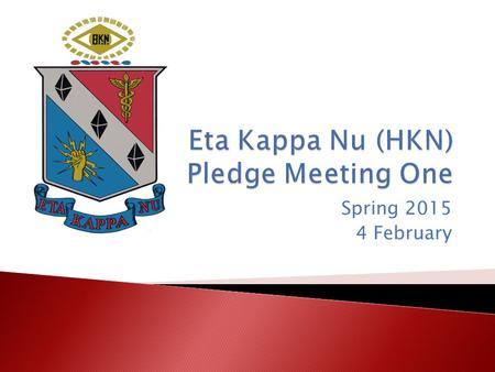 Spring 2015 4 February.  Welcome!  HKN Overview  Spring 2015 Officers  Pledge Requirements  Buca di Beppo  BAE Systems  Big/Little Program  IM.