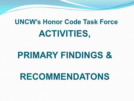 ACTIVITIES, PRIMARY FINDINGS & RECOMMENDATONS UNCW's Honor Code Task Force.
