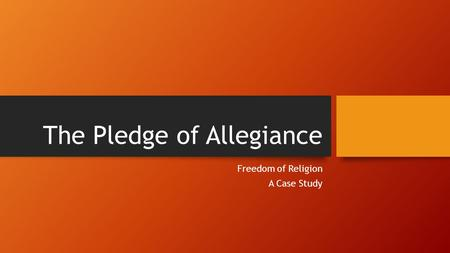 The Pledge of Allegiance Freedom of Religion A Case Study.