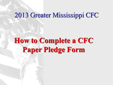 2013 Greater Mississippi CFC How to Complete a CFC Paper Pledge Form.