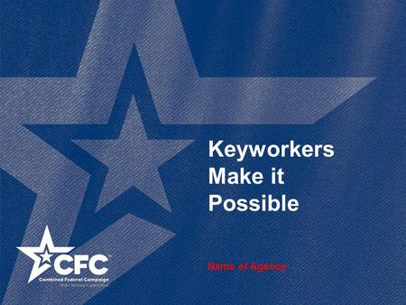 Keyworkers Make it Possible Name of Agency. 2www.cfcnca.org Campaign Video.