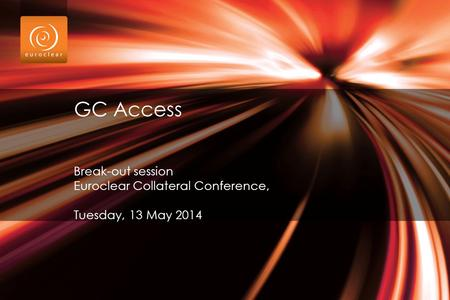 GC Access Break-out session Euroclear Collateral Conference,