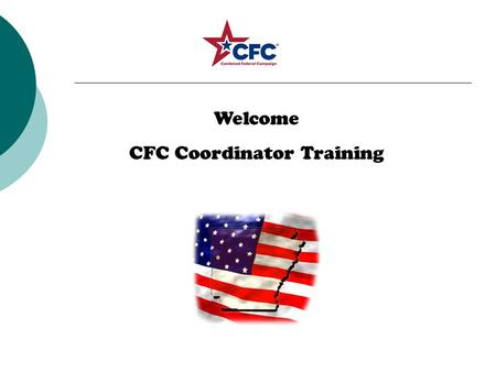Welcome CFC Coordinator Training. Mission Statement: The mission of the Combined Federal Campaign is to support and promote philanthropy through a voluntary.
