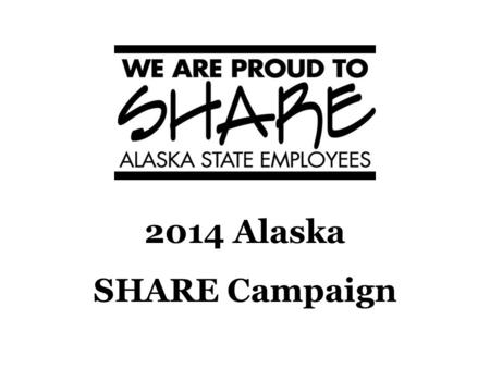 2014 Alaska SHARE Campaign. 2014 Goal Website AlaskaSHARE.org  Pledge online  Get charity codes  Contact campaign staff.