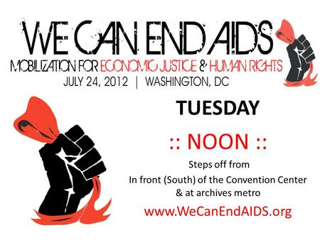 TUESDAY :: NOON :: Steps off from In front (South) of the Convention Center & at archives metro www.WeCanEndAIDS.org.